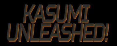 Kasumi Unleashed